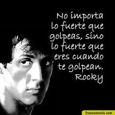 """... """"No importa lo fuerte que golpeas, sino lo fuerte que eres cuando te golpean"""". Rocky."""