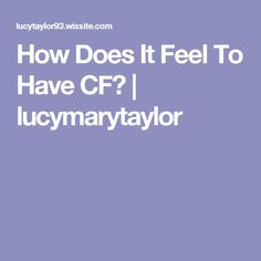How Does It Feel To Have CF? | lucymarytaylor