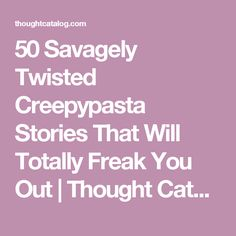50 Savagely Twisted Creepypasta Stories That Will Totally Freak You Out | Thought Catalog