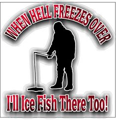 When hell freezes over I'll ice fish there too! decal