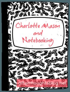 Charlotte Mason and Notebooking