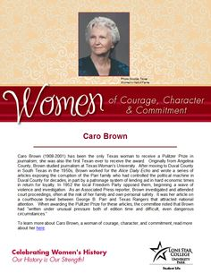Women of Courage, Character, & Commitment - Woman of the Day: journalist Caro Brown. To learn more about her, visit http://search.ebscohost.com.lscsproxy.lonestar.edu/login.aspx?direct=true&db=brb&bquery=brown%2c+caro&type=0&site=ehost-live (you will need your barcode for off-campus access)