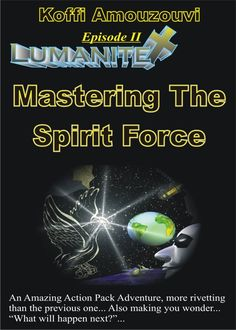 Christian Fiction & Science Fiction Fantasy: Lumanite X - Mastering The Spirit Force: The 2nd Lumanite X Science Fiction Fantasy Novel