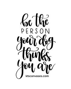 $5 Be the Person Your Dog Thinks You Are Print, Dog Mom Art Print