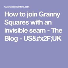 How to join Granny Squares with an invisible seam - The Blog - US/UK