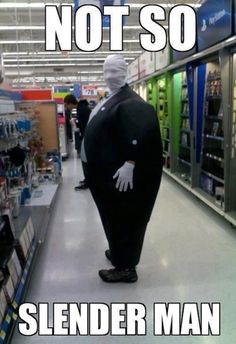 Not so slender man. This photo really makes the whole slender man thing a lot less terrifying.