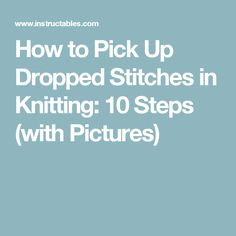 How to Pick Up Dropped Stitches in Knitting: 10 Steps (with Pictures)