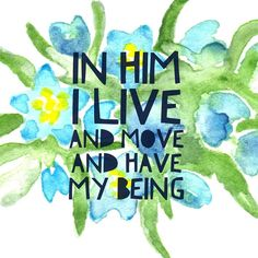 """""""In Him we live and move and have our being""""- Acts 17:28  The Message version says it like this: """"He doesn't play hide and seek with us He's not remote He's near. We live and move in Him can't get away from Him"""" I like that God doesn't want to be far from us. He wants us close He wants us near. He desires an intimate relationship with you. How greateful I am that this is the kind of God I serve... There is nothing I could do to make Him love me more or less... He just loves unconditionally…"""