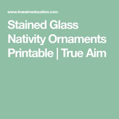 Stained Glass Nativity Ornaments Printable | True Aim
