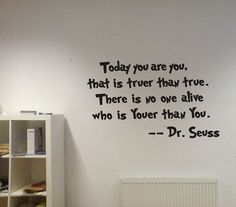"""Today you are you, that is truer than true.  There is no one alive who is Youer than You."" - Dr. Seuss.  :)"
