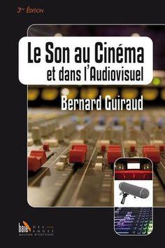 Le son au cinéma et dans l'audiovisuel - B.Guiraud - 3e édition - Librairie Eyrolles