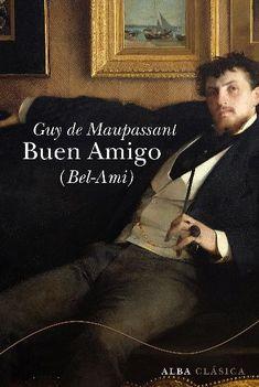 Buen Amigo (Bel-Ami) by Guy De Maupassant