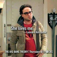 She loves me. - Leonard Hofstadter The Big Bang Theory