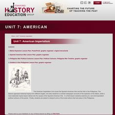 The American Imperialism Unit covers the Spanish-American War and the War in the Philippines. The lessons approach historical inquiry from different angles: one asks students to contrast newspaper accounts of the explosion of the Maine, while a more elaborate inquiry lesson delves into the causes of the Spanish-American War.  In a third lesson students examine pro- and anti-imperialism political cartoons of the period.  Finally, students are asked to interpret some of the brutal actions…