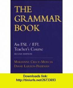 The Grammar Book An ESL/EFL Teachers Course, Second Edition (9780838447253) Marianne Celce-Murcia, Diane Larsen-Freeman , ISBN-10: 0838447252  , ISBN-13: 978-0838447253 ,  , tutorials , pdf , ebook , torrent , downloads , rapidshare , filesonic , hotfile , megaupload , fileserve