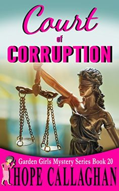 Court of Corruption: A Garden Girls Cozy Mystery (The Garden Girls) (Volume by Hope Callaghan - CreateSpace Independent Publishing Platform Thriller Novels, Mystery Novels, Mystery Series, Jury Duty, Christian Fiction Books, Cozy Mysteries, Florida Vacation, Book Format, Author