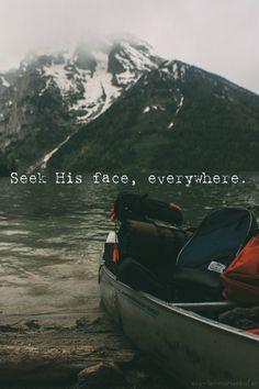 everywhere. psalm 27:8.