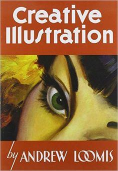 Creative Illustration: Andrew Loomis: 9781845769284: Amazon.com: Books