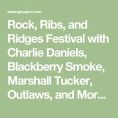 Rock, Ribs, and Ridges Festival with Charlie Daniels, Blackberry Smoke, Marshall Tucker, Outlaws, and More on June 24–25
