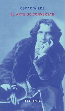 El arte de confversar OSCAR WILDE  Si tuviera el don de palabra de Wilde...