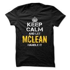 Keep Calm Let MCLEAN Handle It - #gift sorprise #shirts. GET YOURS => https://www.sunfrog.com/Funny/Keep-Calm-Let-MCLEAN-Handle-It.html?id=60505