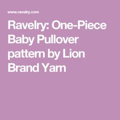 Ravelry: One-Piece Baby Pullover pattern by Lion Brand Yarn
