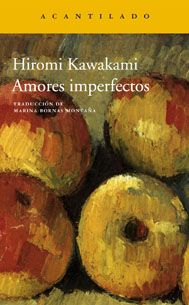 Amores imperfectos / Hiromi Kawakami ; traducción del japonés de Marina Bornas Montaña http://fama.us.es/record=b2741522~S5*spi