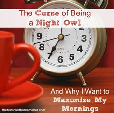 I've been a night owl my whole life, but I want to make over my mornings!