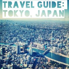 Travel Guide: Tokyo, Japan. This blogger has a great overview of things to do and places to go.