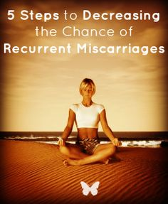 Fertility Guide: 5 Steps to Decreasing the Chance of Recurrent Miscarriages