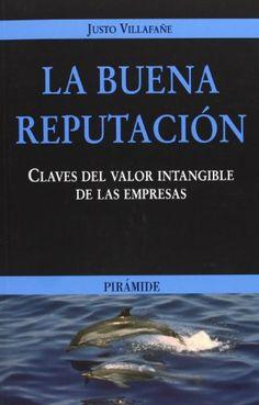 La Buena reputación : claves del valor intangible de las empresas / Justo Villafañe