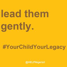 Lead them gently. Home Education Legacy Project (H.E.L.P.) Nigeria is empowering parents and families to teach and raise tomorrow's generation. #HELPNigeria #YourChildYourLegacy