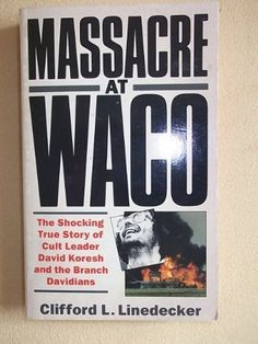 Massacre at Waco: Shocking True Story of Cult Leader David Koresh and the Branch Davidians, http://www.amazon.com/dp/0863697135/ref=cm_sw_r_pi_awd_FIZqsb1B3SFNN
