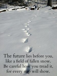 The future lies before you, like a field of fallen snow be