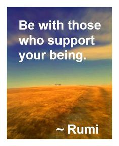 Be with those who support your being. Through everything my hubby gives me 100% support. I couldn't ask for any better.