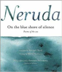 Pablo Neruda, A la Orilla Azul del Silencio / On the Blue Shore of Silence: Poemas frente al mar / Poems of the sea (Bilingual) Pablo Neruda, Date, Silence, National Poetry Month, Everything Is Blue, I Love Books, Altered Books, Book Cover Design, Book Publishing