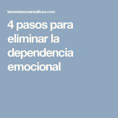 4 pasos para eliminar la dependencia emocional