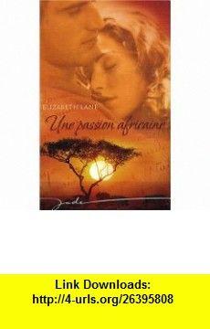 Une passion africaine (9782280842730) Elizabeth Lane , ISBN-10: 2280842734  , ISBN-13: 978-2280842730 ,  , tutorials , pdf , ebook , torrent , downloads , rapidshare , filesonic , hotfile , megaupload , fileserve