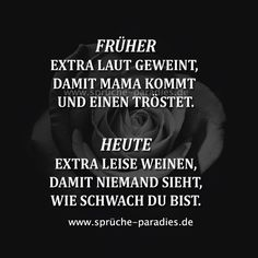 Heute: Extra l. In the past: cried extra loud so that mom would come and comfort you. Today: cry extra quietly so that no one ca Tumblr Quotes, Sad Quotes, Motivational Quotes, Tumblr School, Talk Too Much, German Quotes, Sarcastic Quotes, Funny Quotes About Life, Quotes For Him