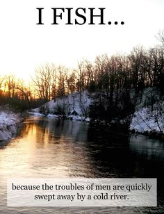 Why do you fish?? www.rivertraditions.com
