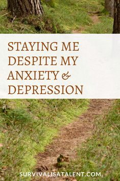Staying Me Despite My Anxiety & Depression – Survival is a Talent  #anxietyfeelslike #depressionsucks #stigmafighters #breakthesilence #stopthestigma