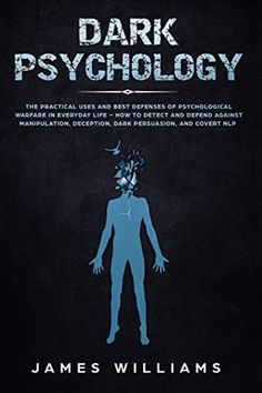 Dark Psychology: The Practical Uses and Best Defenses of Psychological Warfare in Everyday Life - How to Detect and Defend Against Manipulation, Deception, Dark Persuasion, and Covert NLP by James W. Book Club Books, Book Nerd, Good Books, Books To Read, My Books, Dark Books, Psychology Says, Psychology Books, Health Psychology