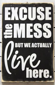 I need this for my wall. Excuse the Mess Home Quote Wall Art