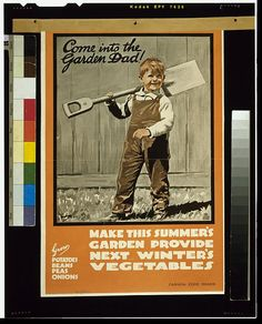 WWI: FARMING, 'Come into the garden Dad! Make this summer's garden provide next winter's vegetables.' Lithograph by Joseph Ernest Sampson for the Canada Food Board, Ww1 Propaganda Posters, Vintage Advertisements, Vintage Ads, Vintage Posters, Vintage Food, Retro Posters, Vintage Clip, Vintage Ephemera, Carl Von Linné