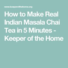 How to Make Real Indian Masala Chai Tea in 5 Minutes - Keeper of the Home