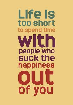 Life is too short!  So true.