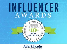 Influencer Awards, See Who Won This Week https://johnlincoln.marketing/influencer-awards-weeks-10-best-articles-5-27-16/