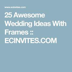 25 Awesome Wedding Ideas With Frames :: ECINVITES.COM