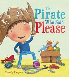"The Pirate Who Said Please by Timothy Knapman | a Marvelous Manners book | - A child ""pirate"" learns the importance of using his manners while hunting treasure. There are also suggestions in the back for those reading to ask kids so they can get a deeper understanding of the story and start relate the story to real life."
