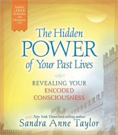 The Hidden Power of Your Past Lives by Sandra Anne Taylor - Such a cool book, but I have to finish it!